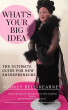 What's Your Big Idea:  The Ultimate Guide For The New Entrepreneur by Audrey Bell