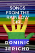 Songs from the Rainbow Girl by Dominic Jericho