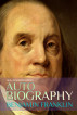 Autobiography of Benjamin Franklin: New Annotated Edition by Benjamin Franklin