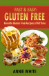 Fast & Easy: Gluten Free: Favorite Gluten Free Recipes of All Time by Annie White