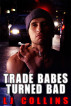 Trade Babes Turned Bad by L.J. Collins