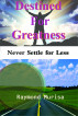 Destined for Greatness: Never Settle for Less by Raymond Murisa