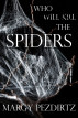 Who Will Kill the Spiders? by Margie Pezdirtz