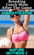 Mature Mothers 2: Breeding Coach Mom After The Game by Amber FoxxFire
