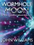 Wormhole Moon - An Alien Civilization's Alliance With Earth by John Williams