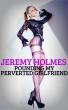 Pounding My Perverted Girlfriend by Jeremy Holmes