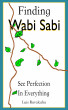 Finding Wabi Sabi : See Perfection In Everything by Luis Ruvalcaba