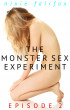 The Monster Sex Experiment: Episode 2 by Nixie Fairfax
