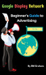 Google Display Network  Beginner's Guide to Advertising for you by RM Graham Graham