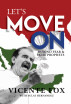 Let's Move On: Beyond Fear & False Prophets by Vicente Fox & Sulay Hernandez