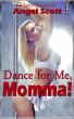 Dance for Me, Momma! by Angel Scott