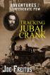 Tracking Jubal Crank: Adventures of a Confederate POW by Joe Freitus