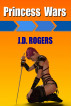 Princess Wars by J.D. Rogers