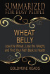 Wheat Belly - Summarized for Busy People: Lose the Wheat, Lose the Weight, and Find Your Path Back to Health by Goldmine Reads
