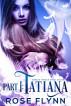Part I: Tatiana by Rose Flynn