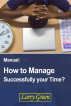 How to Manage Successfully your Time? by Larry Green