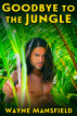 Goodbye to the Jungle by Wayne Mansfield