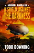 Airship Daedalus: A Shield Against the Darkness by Todd Downing