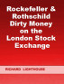 Rockefeller & Rothschild Dirty Money on the London Stock Exchange by Richard Lighthouse