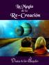 La Mágica Re-Creación by Diana de los Ángeles