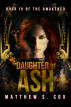 Daughter of Ash by Matthew S. Cox