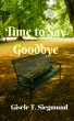Time to Say Goodbye by Gisele T. Siegmund