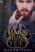 Magic Runs Deep by Alex Whitehall