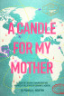 A Candle for My Mother: A Daughter's Journey Toward Gratitude Inspired by the Stories of Lorraine E. Newton by Pamela L. Newton
