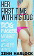 Her First Time With His Dog: Dogfucker Mommy Meets Ashley (Book 1) by Zehn Harlock