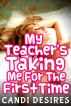 My Teacher's Taking Me For The First Time by Candi Desires