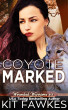 Coyote Marked (Wounded Warriors #3) by Kit Fawkes