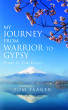 My Journey From Warrior to Gypsy by Tom Yeager