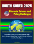 North Korea 2025: Alternate Futures and Policy Challenges - Crucial Role of China in Controlling Expanded DPRK Nuclear Weapons Capabilities, Potential of Korean Unification, Stability of the Regime by Progressive Management