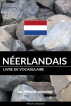 Livre de vocabulaire néerlandais: Une approche thématique by Pinhok Languages