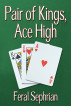 Pair of Kings, Ace High by Feral Sephrian