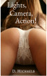 Lights, Camera, Action! by D. Michaels