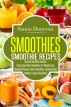 Smoothies: Healthy Smoothies, Tastiest Smoothie Recipes by Shmadidas