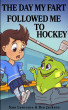 The Day My Fart Followed Me To Hockey by Ben Jackson & Sam Lawrence