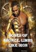 Bones of Bronze, Limbs Like Iron by Rhea Rose
