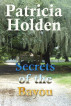 Secrets of the Bayou by Patricia Holden
