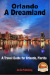 Orlando - A Dreamland - A Travel Guide for Orlando, Florida by Mendon Cottage Books