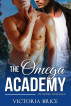 The Omega Academy: A Gay Mpreg Omegaverse Romance by Victoria Brice