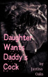 Daughter Wants Daddy's Cock by Justina Oaks
