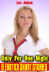 Only for One Night: 8 Erotica Short Stories by Isa Adam