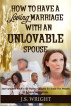 How To Have A Loving Marriage With An Unlovable Spouse: And Valuable Advice For Dating Couples To Avoid The Pitfalls of a Loveless Marriage by J.S. Wright