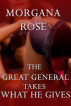 The Great General Takes What He Gives by Morgana Rose