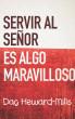 Servir Al Señor Es Algo Maravilloso by Dag Heward-Mills