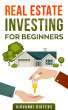 Real Estate Investing for Beginners by Giovanni Rigters