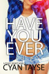 Have you Ever...? by Cyan Tayse