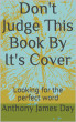 Don't Judge This Book By It's Cover - Looking for the perfect word by Anthony James Day